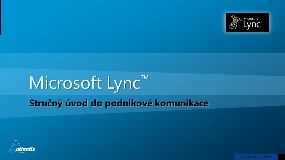 Copyright © 2011, atlantis Microsoft Lync ™ Stručný úvod do podnikové komunikace