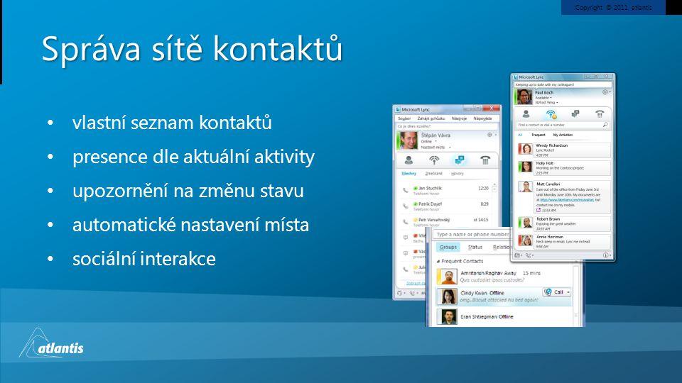vlastní seznam kontaktů presence dle aktuální aktivity upozornění na změnu stavu automatické nastavení místa sociální interakce Správa sítě kontaktů