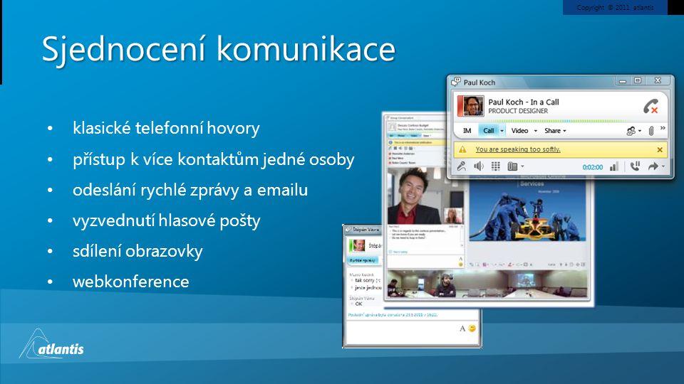 Copyright © 2011, atlantis klasické telefonní hovory přístup k více kontaktům jedné osoby odeslání rychlé zprávy a emailu vyzvednutí hlasové pošty sdílení obrazovky webkonference Sjednocení komunikace