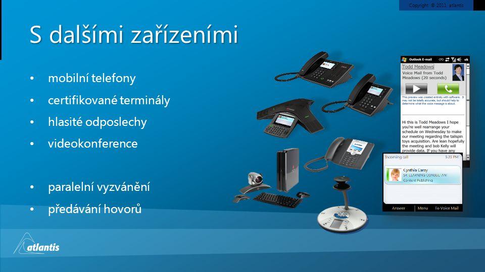 Copyright © 2011, atlantis mobilní telefony certifikované terminály hlasité odposlechy videokonference paralelní vyzvánění předávání hovorů S dalšími zařízeními