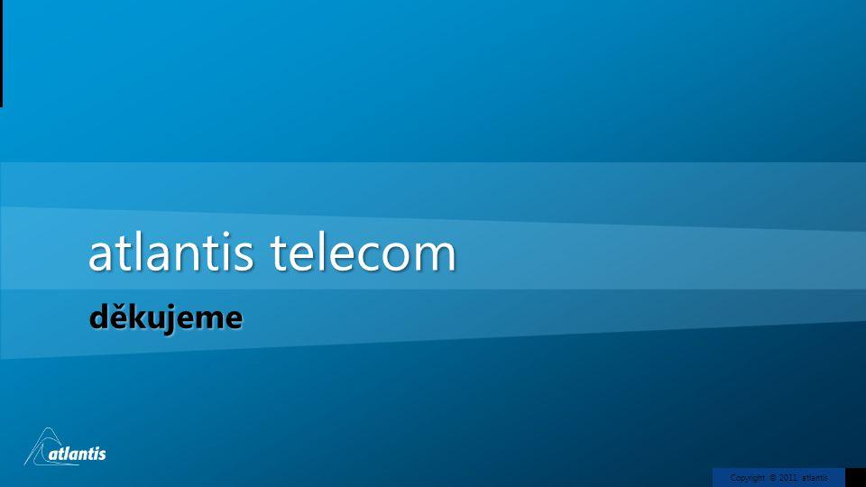 Copyright © 2011, atlantis atlantis telecom děkujeme