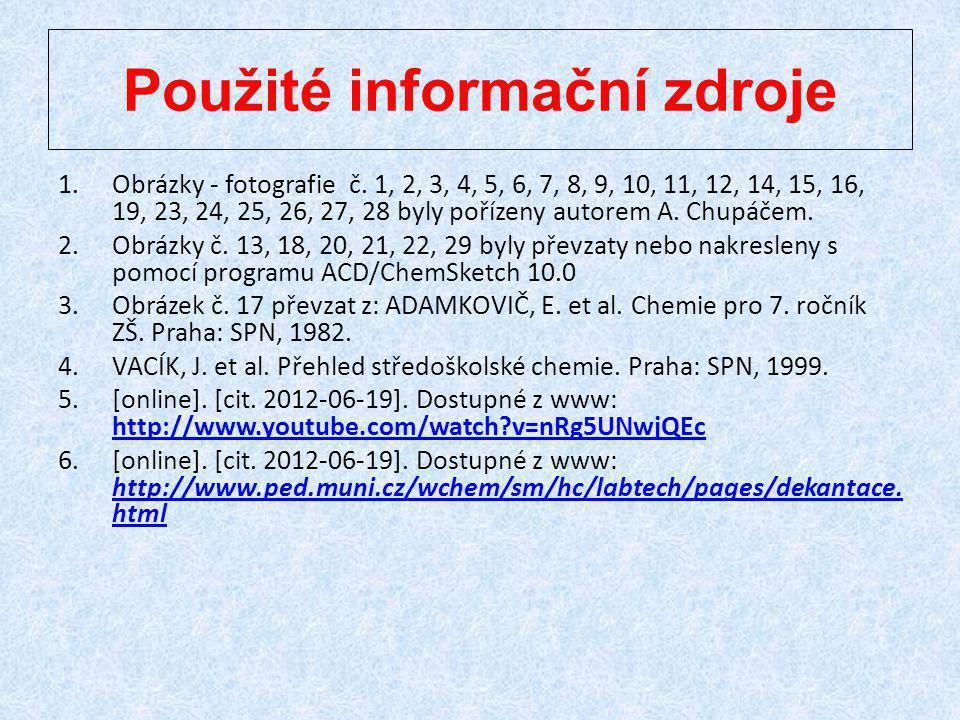 Použité informační zdroje 1.Obrázky - fotografie č. 1, 2, 3, 4, 5, 6, 7, 8, 9, 10, 11, 12, 14, 15, 16, 19, 23, 24, 25, 26, 27, 28 byly pořízeny autore