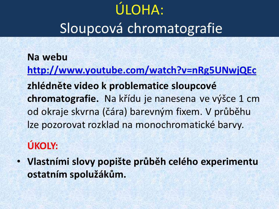 ÚLOHA: Sloupcová chromatografie Na webu http://www.youtube.com/watch?v=nRg5UNwjQEc http://www.youtube.com/watch?v=nRg5UNwjQEc zhlédněte video k proble