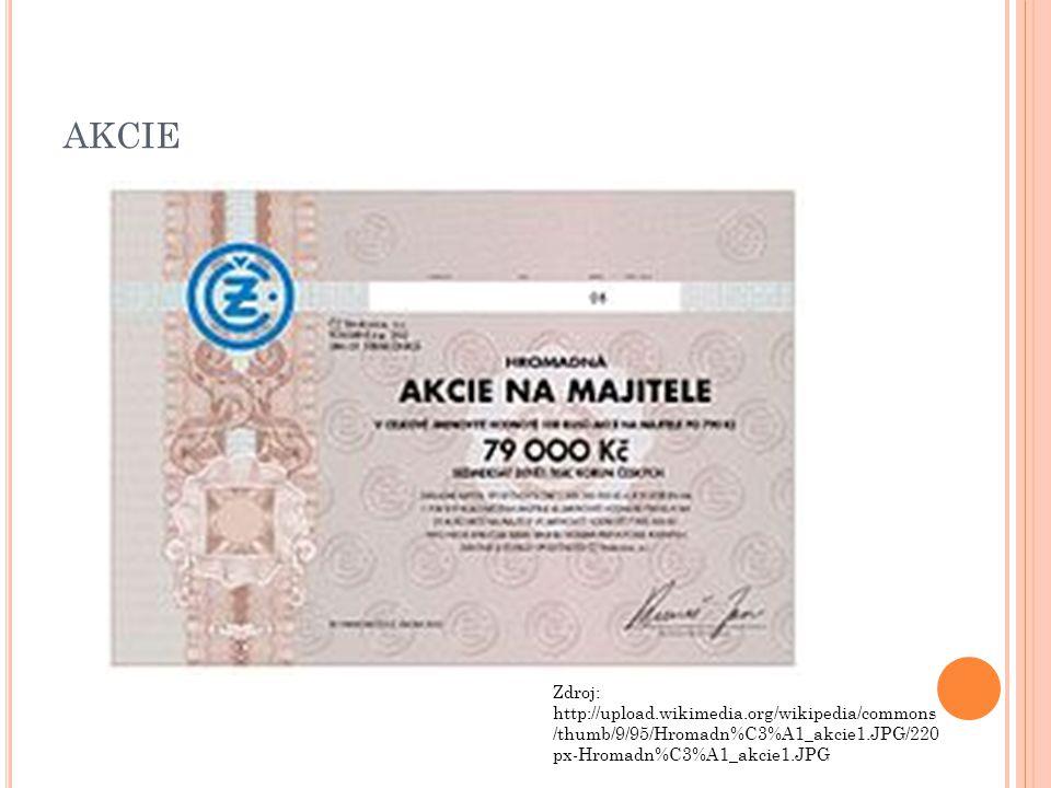 AKCIE Zdroj: http://upload.wikimedia.org/wikipedia/commons /thumb/9/95/Hromadn%C3%A1_akcie1.JPG/220 px-Hromadn%C3%A1_akcie1.JPG
