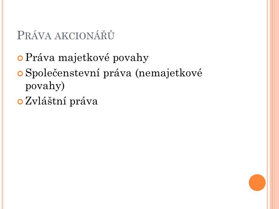 P RÁVA AKCIONÁŘŮ Práva majetkové povahy Společenstevní práva (nemajetkové povahy) Zvláštní práva