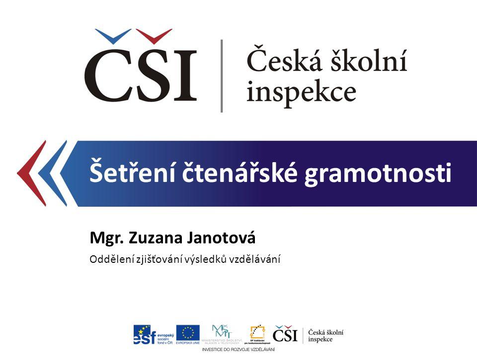 Šetření čtenářské gramotnosti Mgr. Zuzana Janotová Oddělení zjišťování výsledků vzdělávání