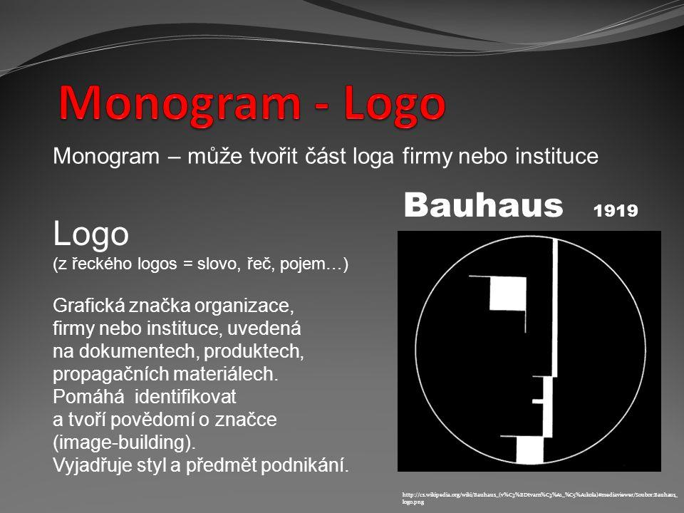 Monogram – může tvořit část loga firmy nebo instituce Logo (z řeckého logos = slovo, řeč, pojem…) Grafická značka organizace, firmy nebo instituce, uvedená na dokumentech, produktech, propagačních materiálech.