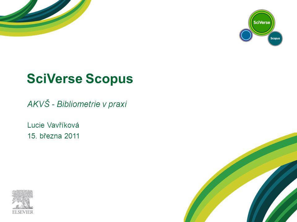 SciVerse Scopus AKVŠ - Bibliometrie v praxi Lucie Vavříková 15. března 2011