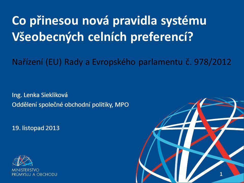 Co přinesou nová pravidla systému Všeobecných celních preferencí? 11 Co přinesou nová pravidla systému Všeobecných celních preferencí? Nařízení (EU) R