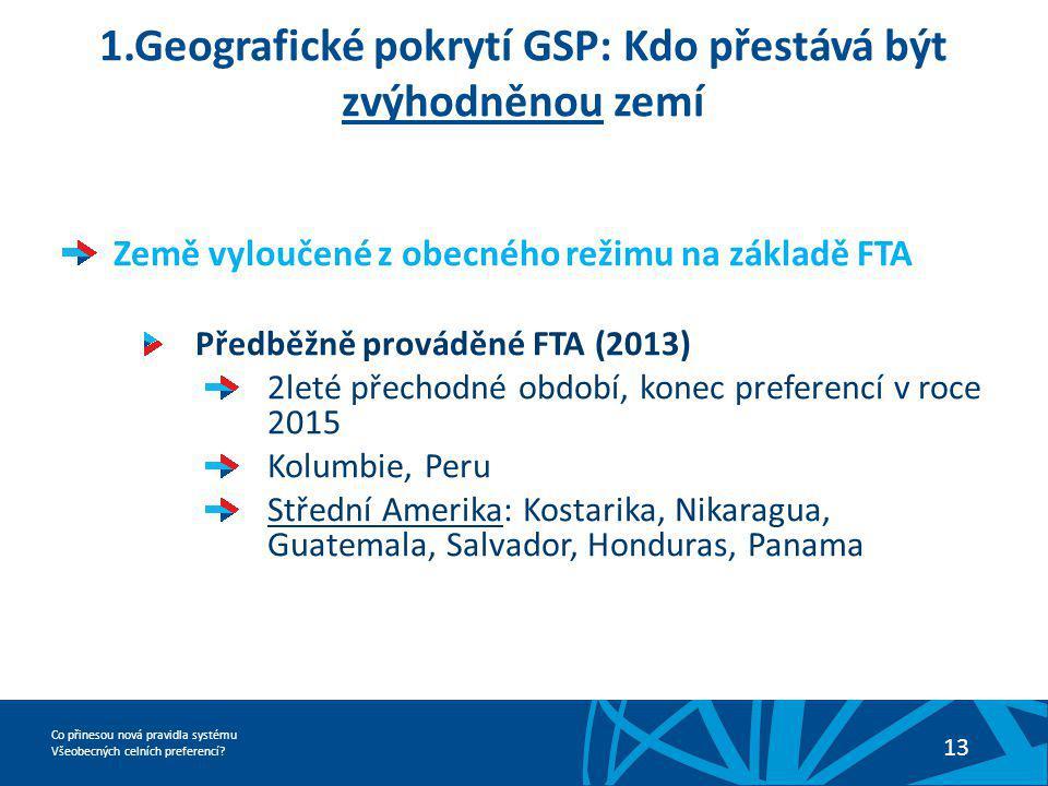 Co přinesou nová pravidla systému Všeobecných celních preferencí? 13 1.Geografické pokrytí GSP: Kdo přestává být zvýhodněnou zemí Země vyloučené z obe