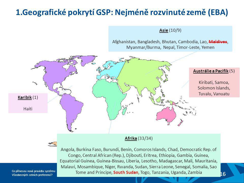 Co přinesou nová pravidla systému Všeobecných celních preferencí? 16 13. 11. 201316 1.Geografické pokrytí GSP: Nejméně rozvinuté země (EBA) Karibik (1