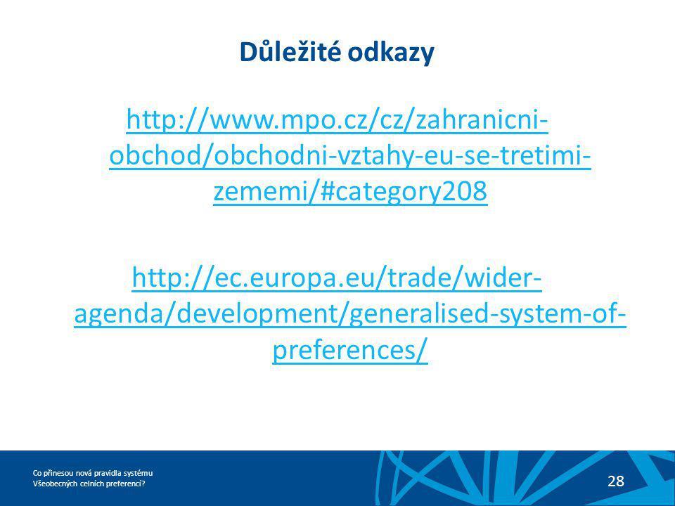 Co přinesou nová pravidla systému Všeobecných celních preferencí? 28 Důležité odkazy http://www.mpo.cz/cz/zahranicni- obchod/obchodni-vztahy-eu-se-tre