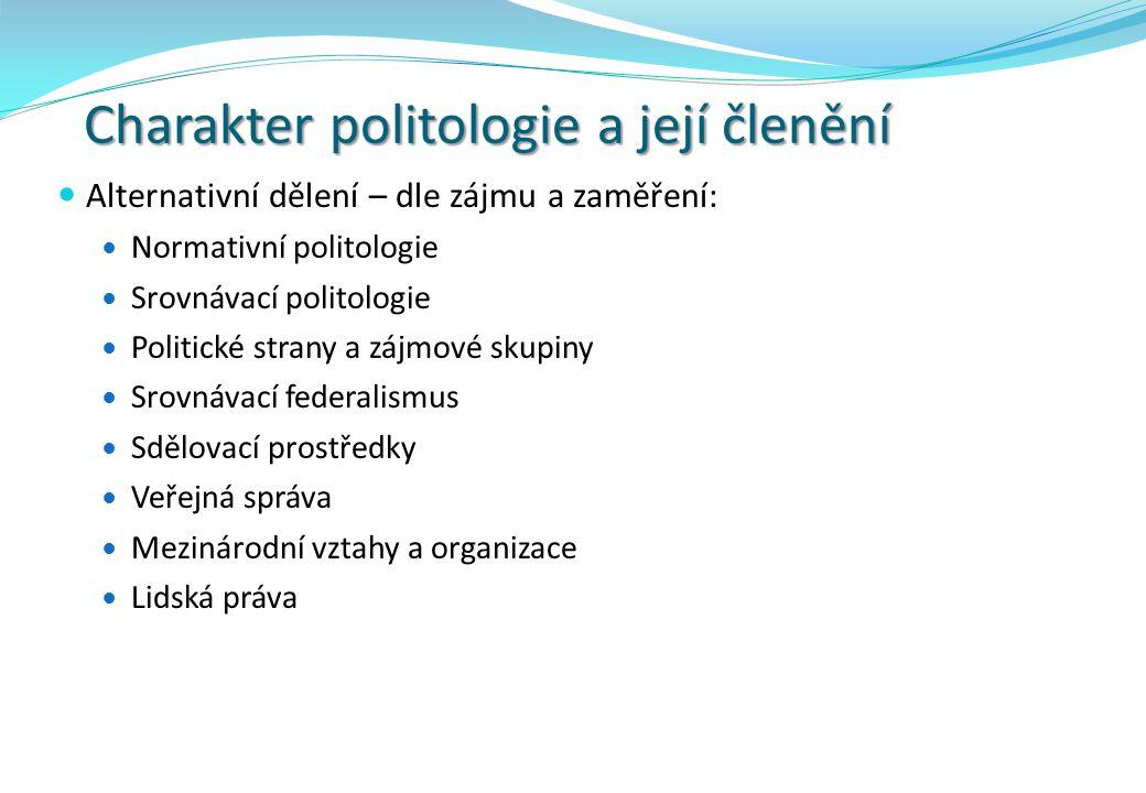 Charakter politologie a její členění Alternativní dělení – dle zájmu a zaměření: Normativní politologie Srovnávací politologie Politické strany a zájm