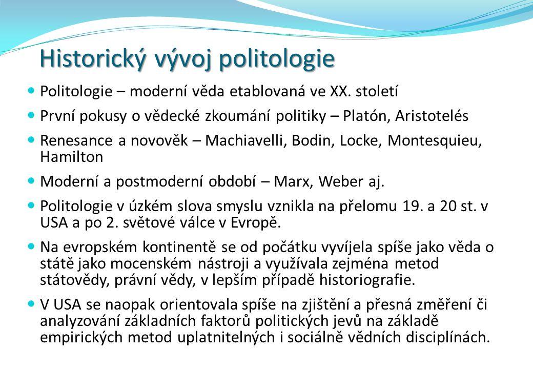 Historický vývoj politologie Politologie – moderní věda etablovaná ve XX. století První pokusy o vědecké zkoumání politiky – Platón, Aristotelés Renes