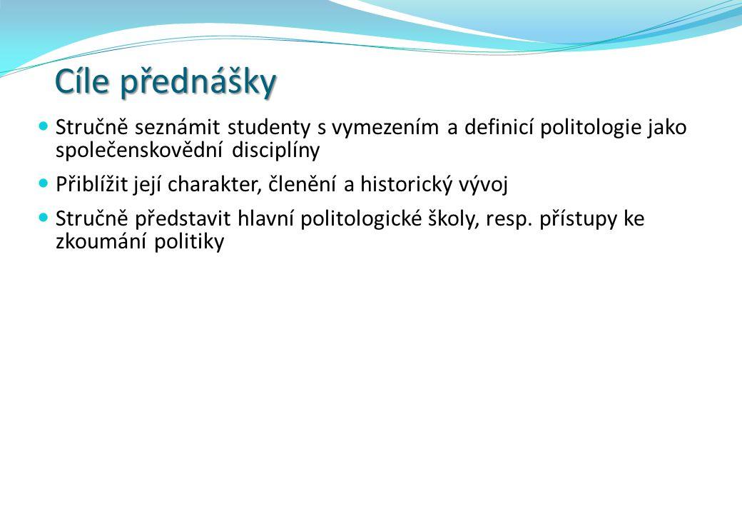 Cíle přednášky Stručně seznámit studenty s vymezením a definicí politologie jako společenskovědní disciplíny Přiblížit její charakter, členění a histo