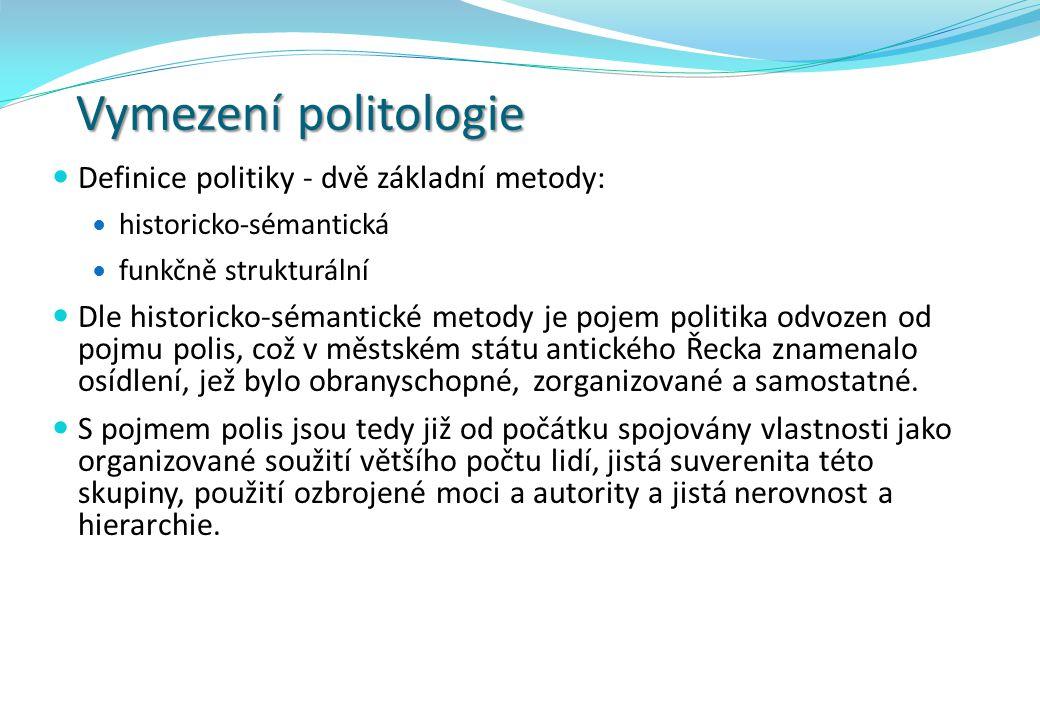 Vymezení politologie Definice politiky - dvě základní metody: historicko-sémantická funkčně strukturální Dle historicko-sémantické metody je pojem pol