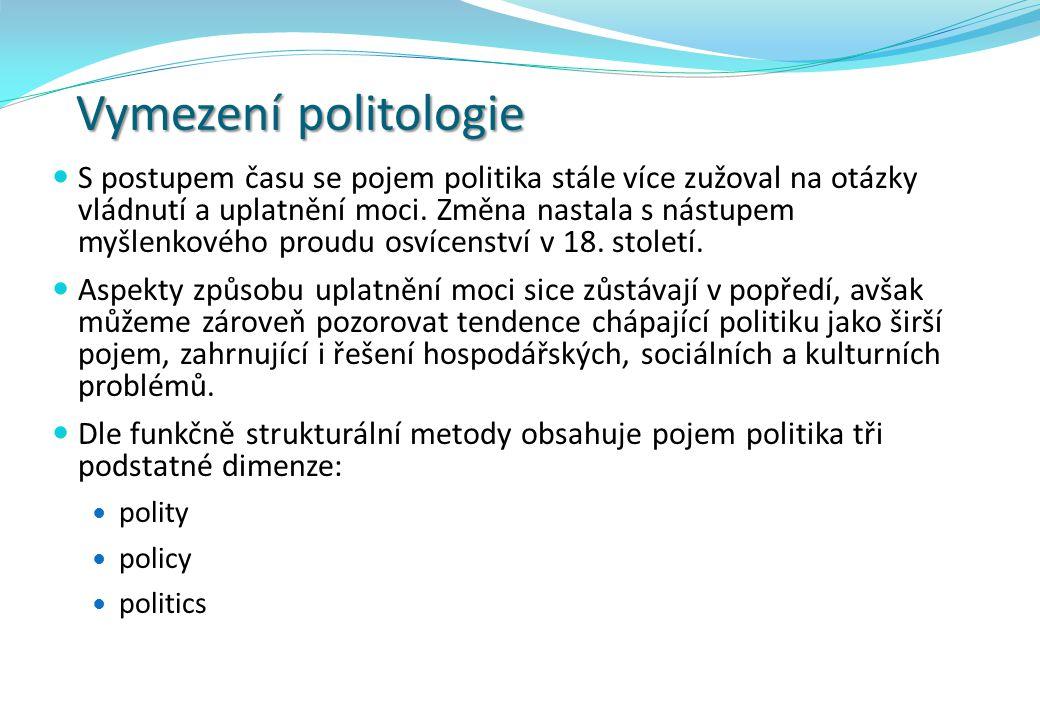 Vymezení politologie DimenzeFormy projevuPříkladyOznačení forma- normy - instituce - zákony - parlament polity obsah- úkoly a cíle- program politické strany policy proces- konflikty a střety- průbeh přijímání zákona politics