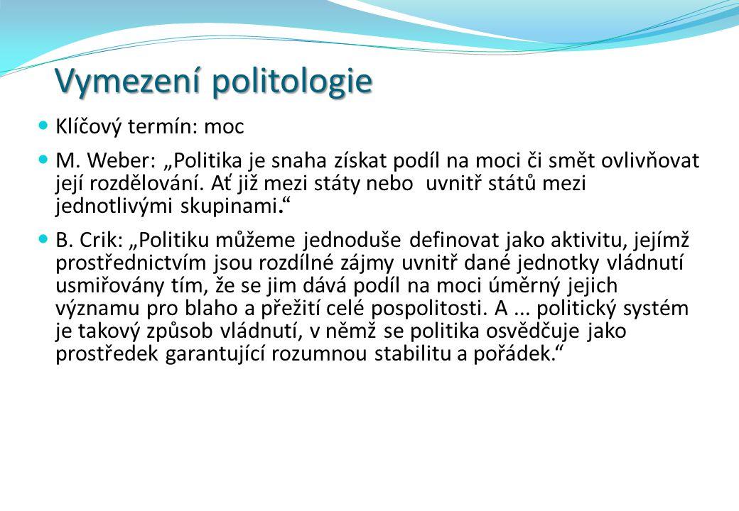 """Vymezení politologie Klíčový termín: moc M. Weber: """"Politika je snaha získat podíl na moci či smět ovlivňovat její rozdělování. Ať již mezi státy nebo"""