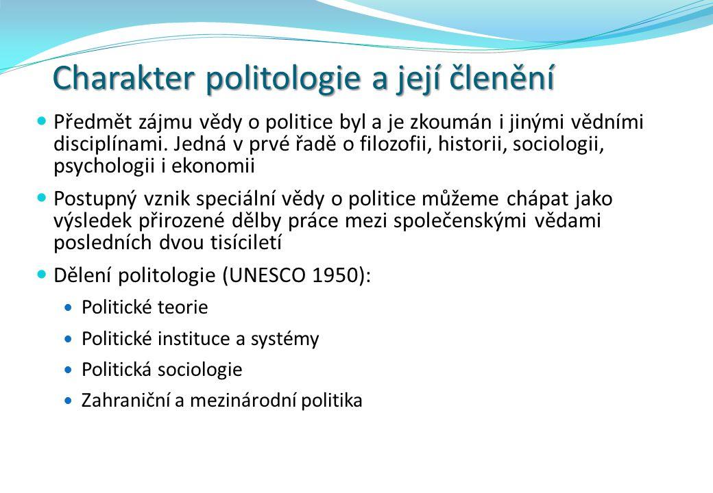 Charakter politologie a její členění Předmět zájmu vědy o politice byl a je zkoumán i jinými vědními disciplínami. Jedná v prvé řadě o filozofii, hist