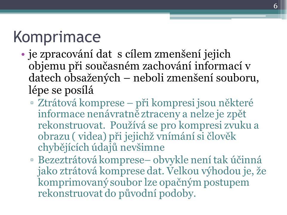 Komprimace je zpracování dat s cílem zmenšení jejich objemu při současném zachování informací v datech obsažených – neboli zmenšení souboru, lépe se posílá ▫Ztrátová komprese – při kompresi jsou některé informace nenávratně ztraceny a nelze je zpět rekonstruovat.