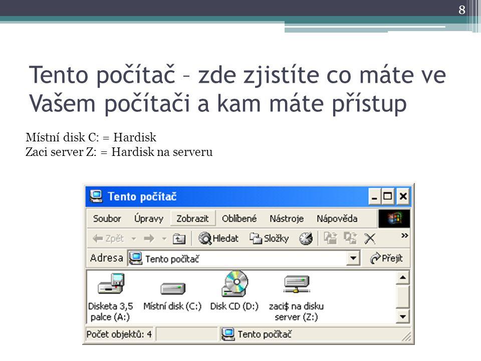 Tento počítač – zde zjistíte co máte ve Vašem počítači a kam máte přístup 8 Místní disk C: = Hardisk Zaci server Z: = Hardisk na serveru