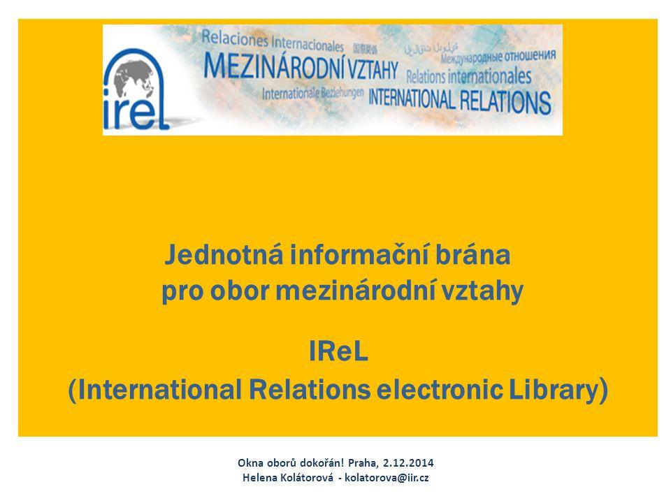 Jednotná informační brána pro obor mezinárodní vztahy IReL (International Relations electronic Library ) Okna oborů dokořán.