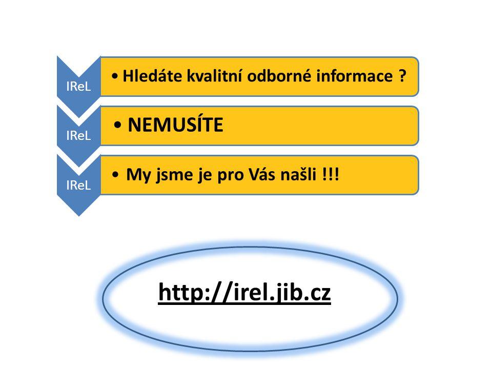 IReL Hledáte kvalitní odborné informace . IReL NEMUSÍTE IReL My jsme je pro Vás našli !!.