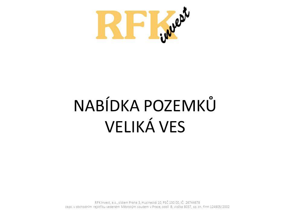 NABÍDKA POZEMKŮ VELIKÁ VES RFK Invest, a.s., sídlem Praha 3, Husinecká 10, PSČ 130 00, IČ: 26744678 zaps.