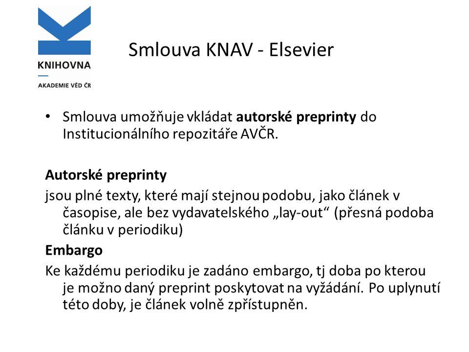 Smlouva KNAV - Elsevier Smlouva umožňuje vkládat autorské preprinty do Institucionálního repozitáře AVČR.