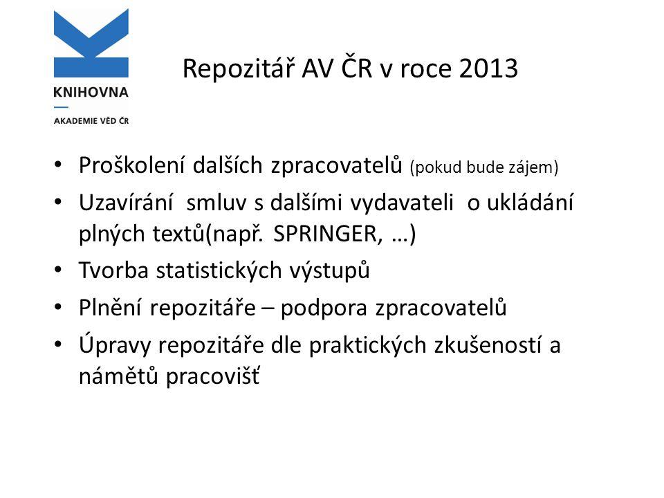 Repozitář AV ČR v roce 2013 Proškolení dalších zpracovatelů (pokud bude zájem) Uzavírání smluv s dalšími vydavateli o ukládání plných textů(např.