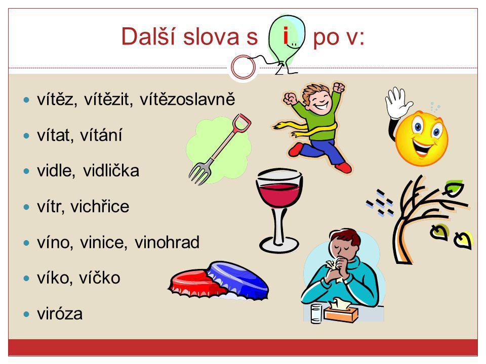 Další slova s po v: vítěz, vítězit, vítězoslavně vítat, vítání vidle, vidlička vítr, vichřice víno, vinice, vinohrad víko, víčko viróza i