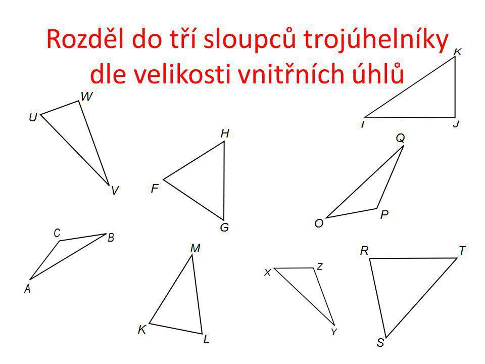 Rozděl do tří sloupců trojúhelníky dle velikosti vnitřních úhlů