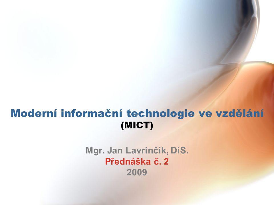 Moderní informační technologie ve vzdělání (MICT) Mgr. Jan Lavrinčík, DiS. Přednáška č. 2 2009