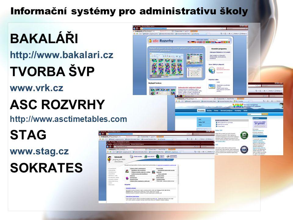 Informační systémy pro administrativu školy BAKALÁŘI http://www.bakalari.cz TVORBA ŠVP www.vrk.cz ASC ROZVRHY http://www.asctimetables.com STAG www.stag.cz SOKRATES