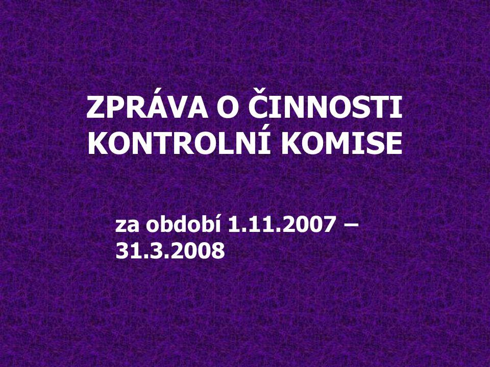 ZPRÁVA O ČINNOSTI KONTROLNÍ KOMISE za období 1.11.2007 – 31.3.2008