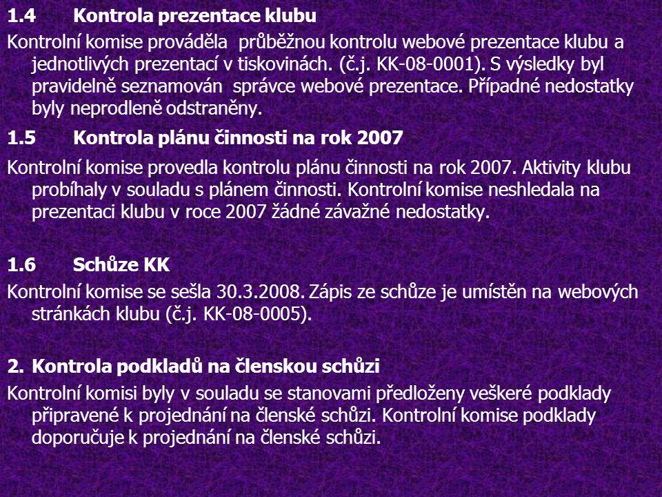 1.4 Kontrola prezentace klubu Kontrolní komise prováděla průběžnou kontrolu webové prezentace klubu a jednotlivých prezentací v tiskovinách.