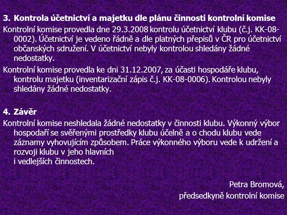 3.Kontrola účetnictví a majetku dle plánu činnosti kontrolní komise Kontrolní komise provedla dne 29.3.2008 kontrolu účetnictví klubu (č.j.