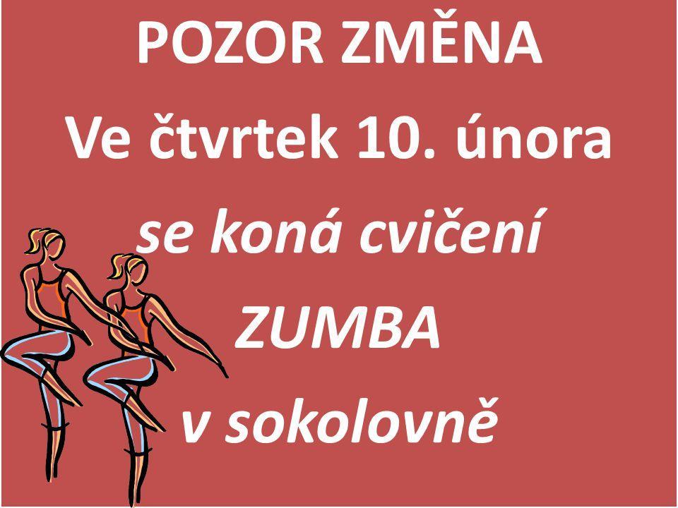 POZOR ZMĚNA Ve čtvrtek 10. února se koná cvičení ZUMBA v sokolovně POZOR ZMĚNA Ve čtvrtek 10. února se koná cvičení ZUMBA v sokolovně