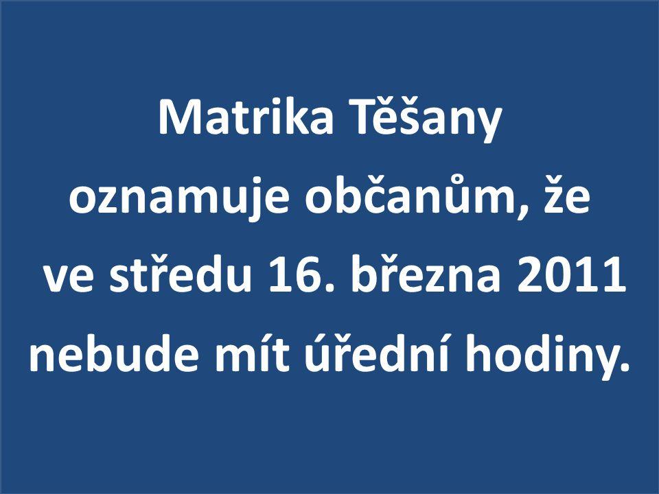 Matrika Těšany oznamuje občanům, že ve středu 16. března 2011 nebude mít úřední hodiny.
