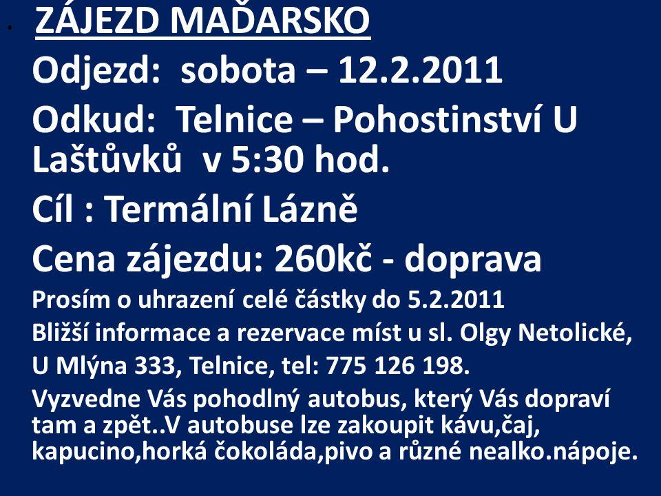 ZÁJEZD MAĎARSKO Odjezd: sobota – 12.2.2011 Odkud: Telnice – Pohostinství U Laštůvků v 5:30 hod.