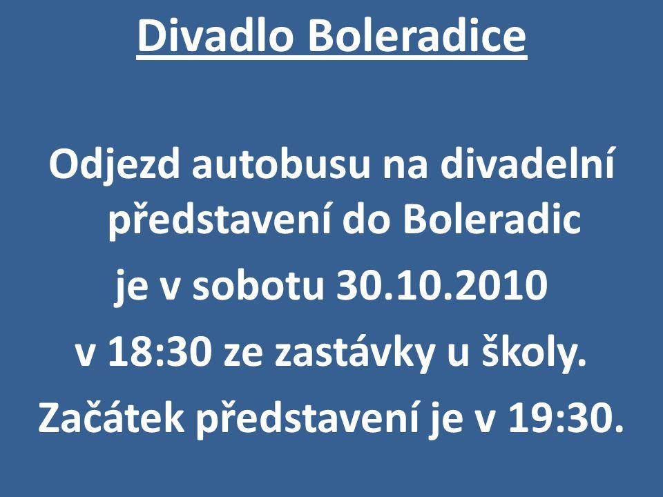 Divadlo Boleradice Odjezd autobusu na divadelní představení do Boleradic je v sobotu 30.10.2010 v 18:30 ze zastávky u školy.