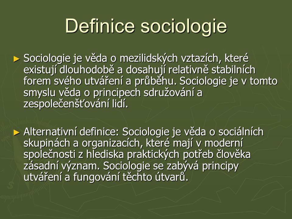 Definice sociologie ► Sociologie je věda o mezilidských vztazích, které existují dlouhodobě a dosahují relativně stabilních forem svého utváření a průběhu.