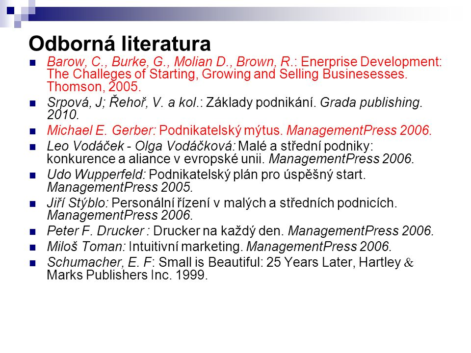 Odborná literatura Barow, C., Burke, G., Molian D., Brown, R.: Enerprise Development: The Challeges of Starting, Growing and Selling Businesesses. Tho