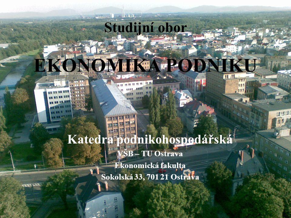 Studijní obor EKONOMIKA PODNIKU Katedra podnikohospodářská VŠB – TU Ostrava Ekonomická fakulta Sokolská 33, 701 21 Ostrava