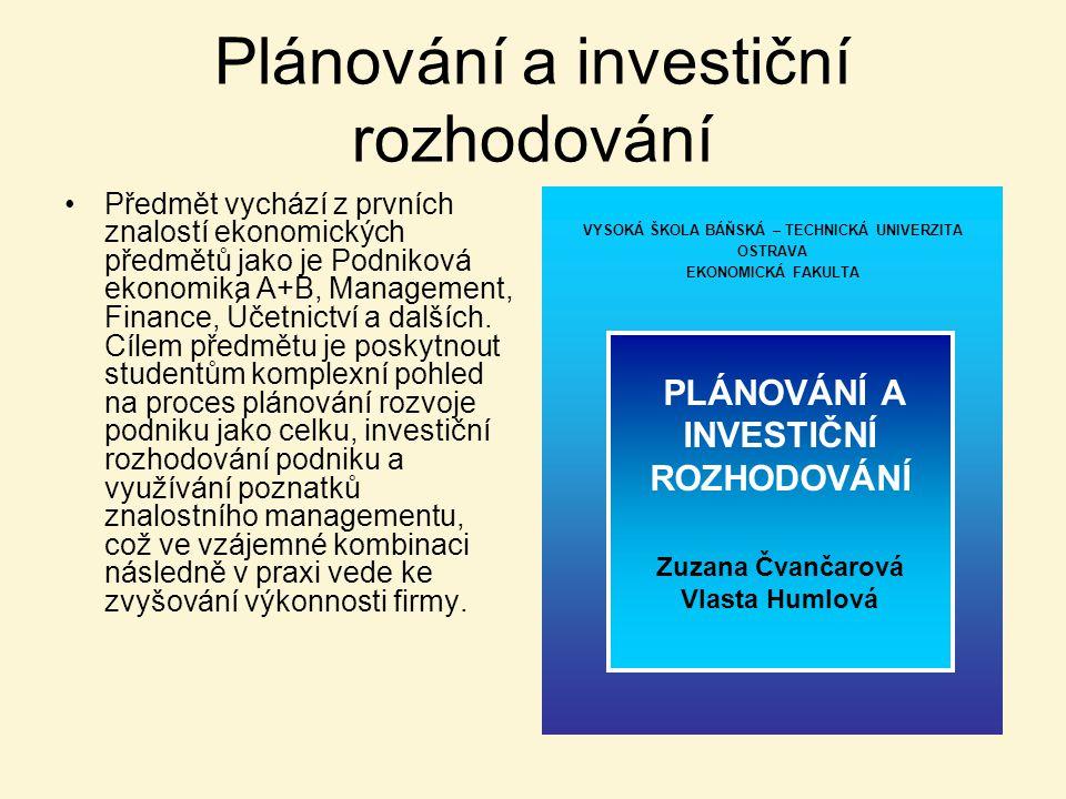 Plánování a investiční rozhodování Předmět vychází z prvních znalostí ekonomických předmětů jako je Podniková ekonomika A+B, Management, Finance, Účet