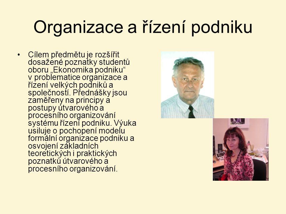 """Organizace a řízení podniku Cílem předmětu je rozšířit dosažené poznatky studentů oboru """"Ekonomika podniku"""" v problematice organizace a řízení velkých"""