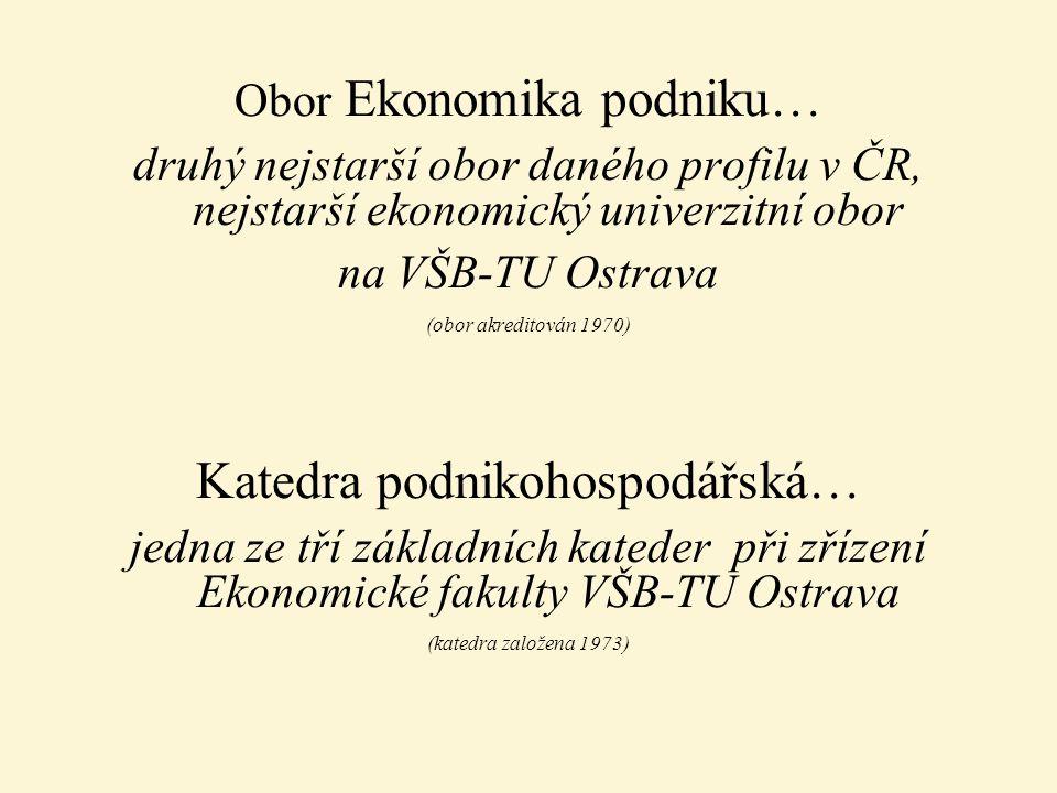 Obor Ekonomika podniku… druhý nejstarší obor daného profilu v ČR, nejstarší ekonomický univerzitní obor na VŠB-TU Ostrava (obor akreditován 1970) Kate