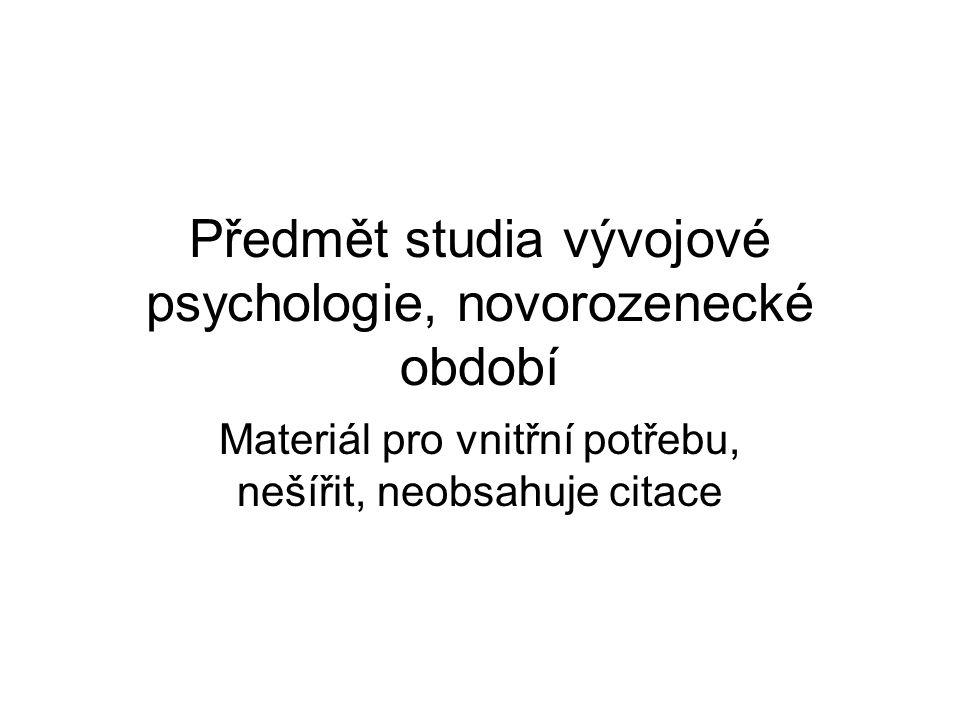 Předmět studia vývojové psychologie, novorozenecké období Materiál pro vnitřní potřebu, nešířit, neobsahuje citace