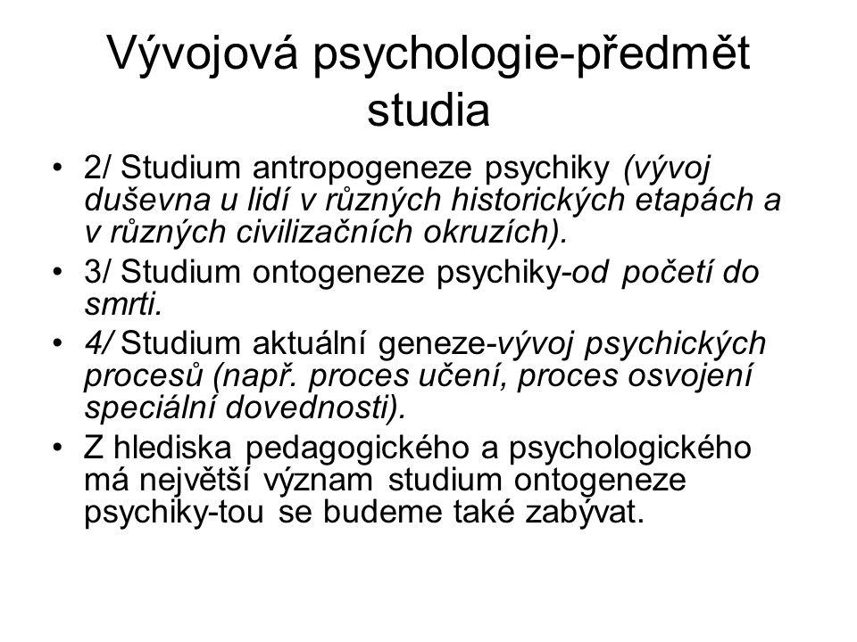 Vývojová psychologie-předmět studia 2/ Studium antropogeneze psychiky (vývoj duševna u lidí v různých historických etapách a v různých civilizačních okruzích).