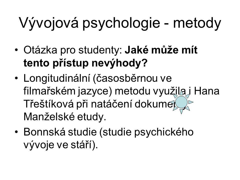 Vývojová psychologie - metody Otázka pro studenty: Jaké může mít tento přístup nevýhody.